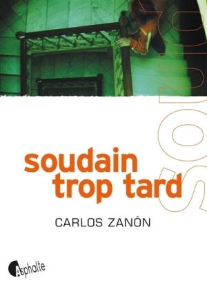 Soudain trop tard de Carlos Zanón