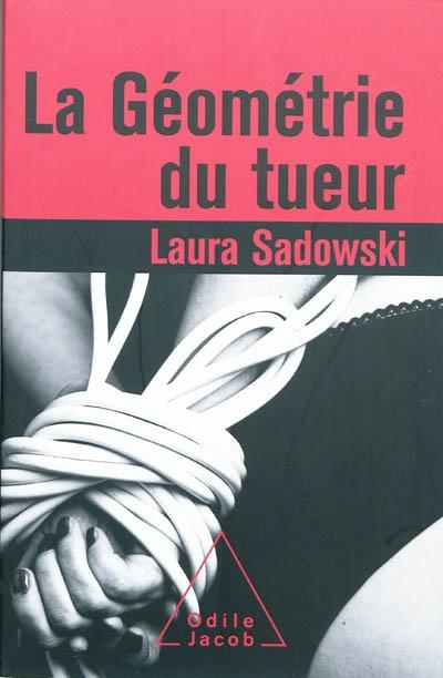 La géométrie du tueur Laura Sadowski