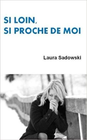 Si loin, si proche de moi de Laura Sadowski