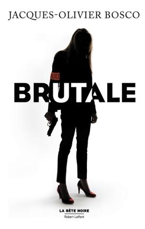 Brutale de Jacques Olivier Bosco