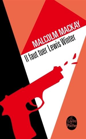 Il faut tuer Lewis Winter de Malcolm Mackay