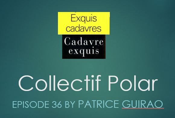 Exquis Cadavre Exquis. Episode 36 Patrice